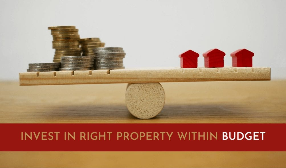 Invest in Right Property Within Budget
